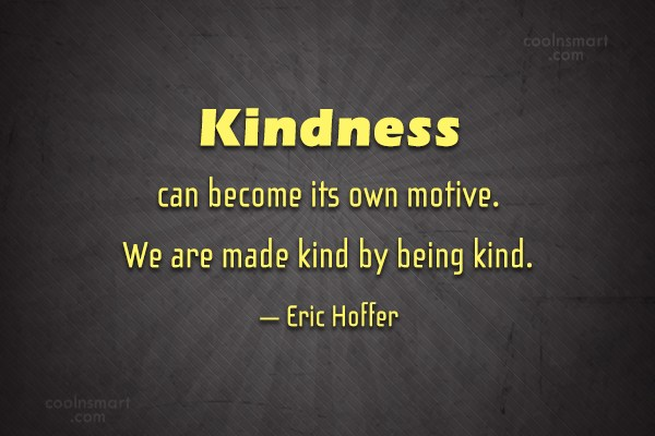 Quote: Kindness can become its own motive. We...