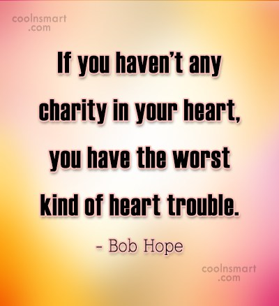 Generosity Quote: If you haven't any charity in your...