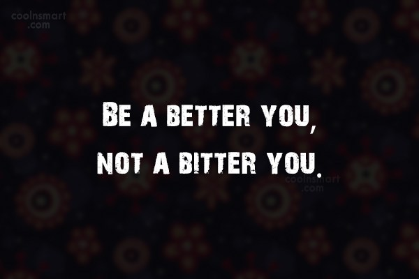 Kindness Quote: Be a better you, not a bitter...