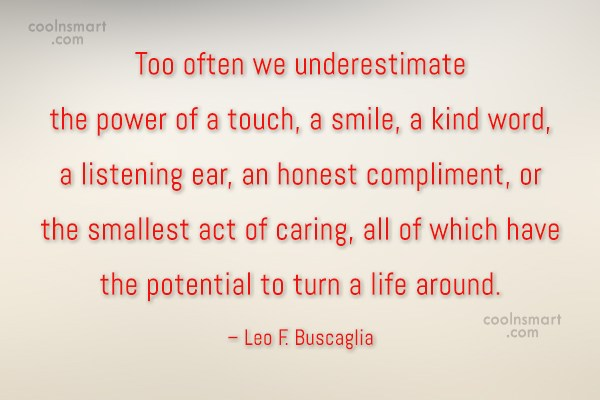 Kindness Quote: Too often we underestimate the power of...