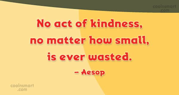Quote: No act of kindness, no matter how...