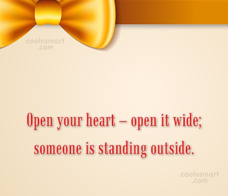 Kindness Quote: Open your heart – open it wide;...