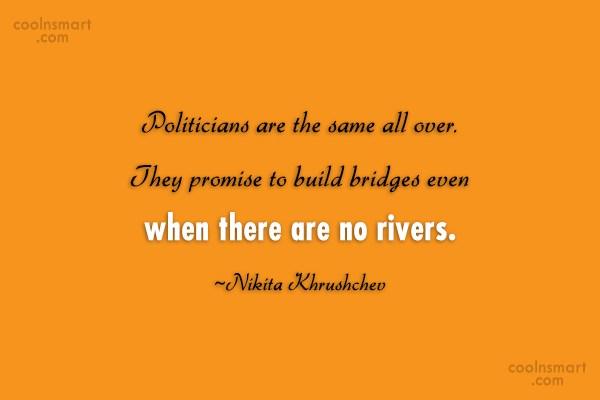 Politics Quote: Politicians are the same all over. They...