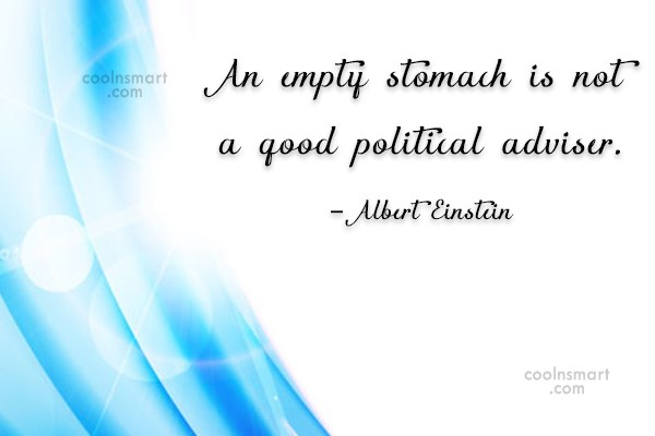 Politics Quote: An empty stomach is not a good...