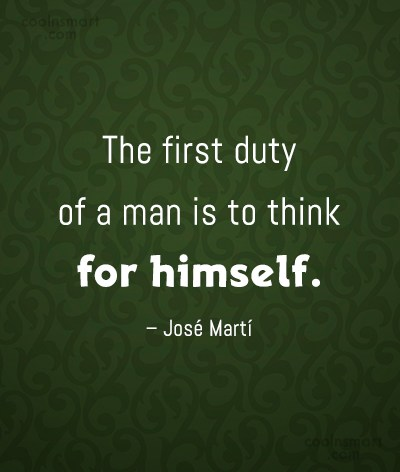Politics Quote: The first duty of a man is...