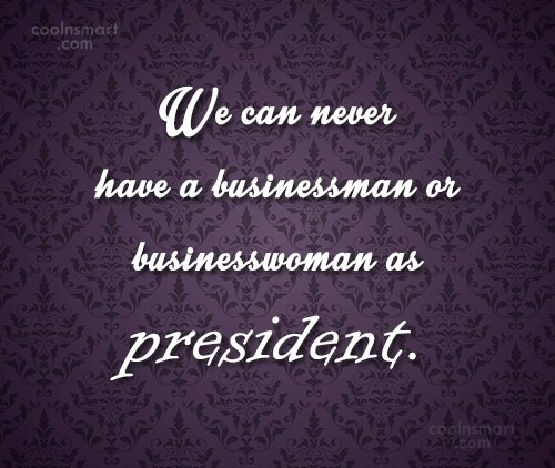 Politics Quote: We can never have a businessman or...