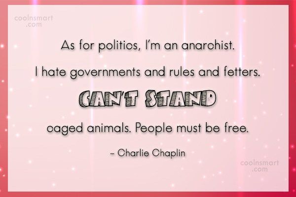Quote: As for politics, I'm an anarchist. I...