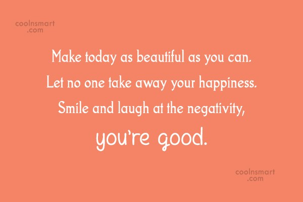 Smile Quote: Make today as beautiful as you can....