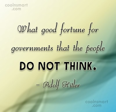 Quote: What good fortune for governments that the...