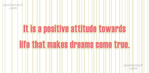 Positive Quote: It is a positive attitude towards life...