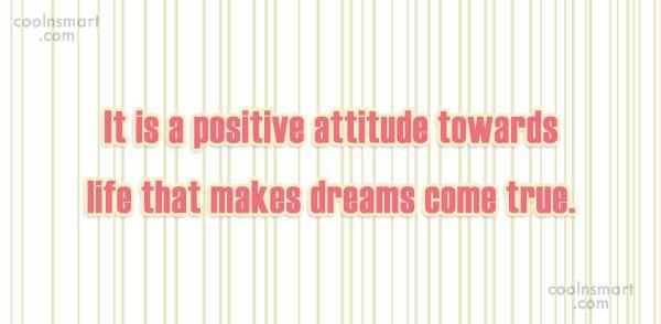 Attitude Quote: It is a positive attitude towards life...