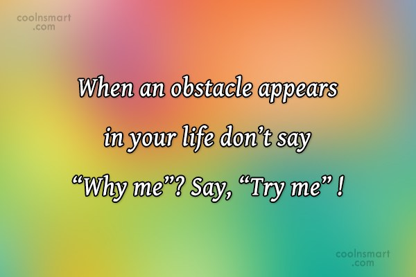 Problem Quote: When an obstacle appears in your life...