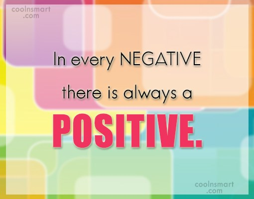 Positive Quote: In every NEGATIVE there is always a...
