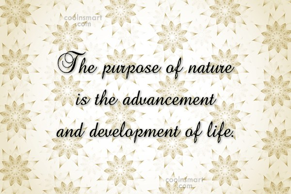 Quote: The purpose of nature is the advancement...