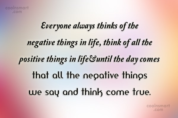 Positive Quote: Everyone always thinks of the negative things...
