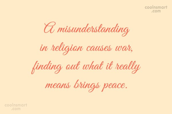 Religion Quote: A misunderstanding in religion causes war, finding...