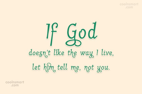 Religion Quote: If God doesn't like the way I...
