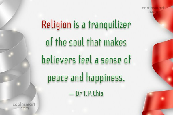 Religion Quote: Religion is a tranquilizer of the soul...