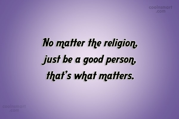 Religion Quote: No matter the religion, just be a...