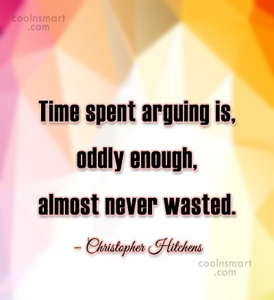 Quote: Time spent arguing is, oddly enough, almost...