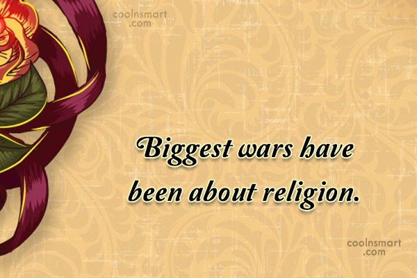 Religion Quote: Biggest wars have been about religion.