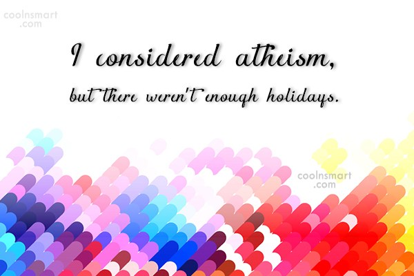 Religion Quote: I considered atheism, but there weren't enough...