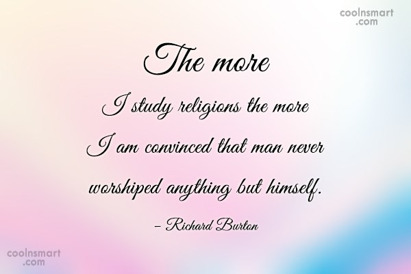 Religion Quote: The more I study religions the more...
