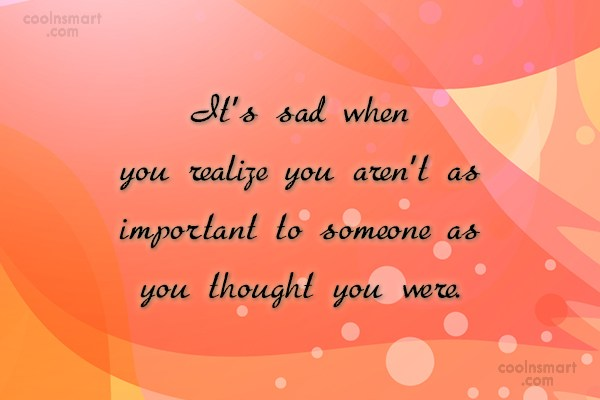 Sad Quote: It's sad when you realize you aren't...
