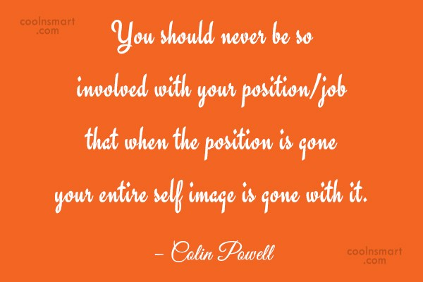 Job Quote: You should never be so involved with...