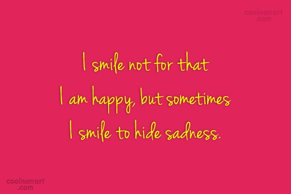 Sad Quote: I smile not for that I am...