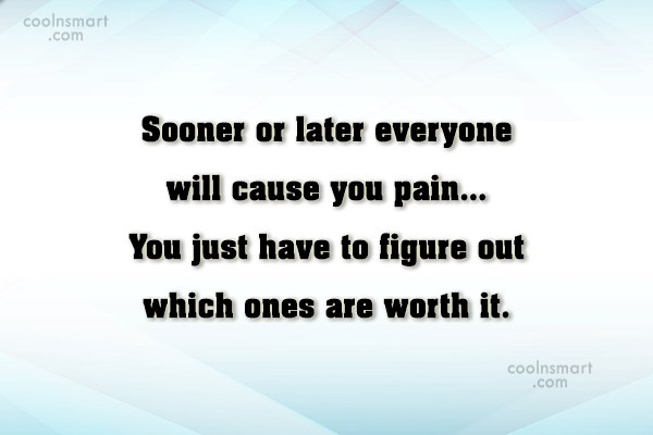 Sad Quote: Sooner or later everyone will cause you...