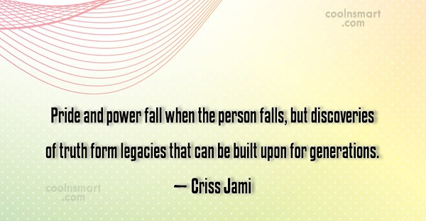 Quote: Pride and power fall when the person...