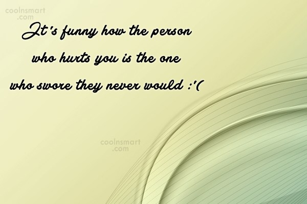 Sad Quote: It's funny how the person who hurts...