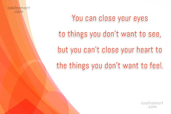 Sad Quote: You can close your eyes to things...