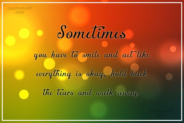 Sad Quote: Sometimes you have to smile and act...