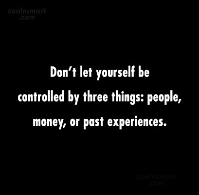 Self Help Quote: Don't let yourself be controlled by three...