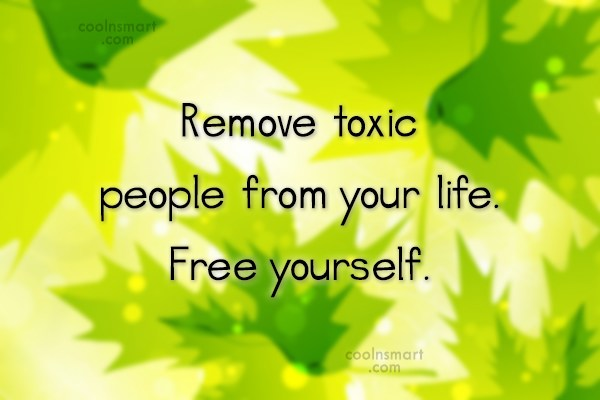 Self Help Quote: Remove toxic people from your life. Free...