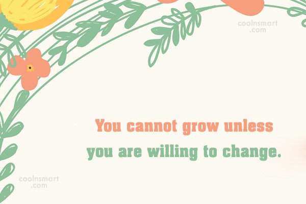 Change Quote: You cannot grow unless you are willing...