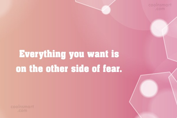 Fear Quote: Everything you want is on the other...