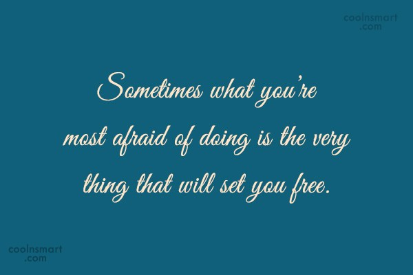 Fear Quote: Sometimes what you're most afraid of doing...