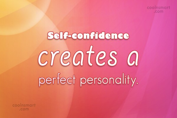 Quote: Self-confidence creates a perfect personality.