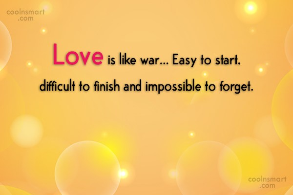 Images Quote: Love is like war… Easy to start,...