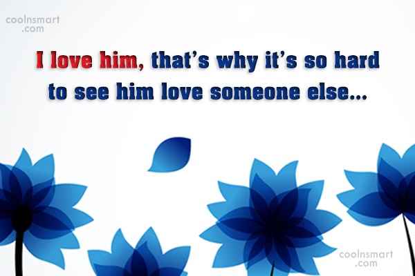 Love Quote: I love him, that's why it's so...