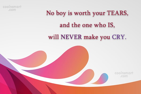 Love Quote: No boy is worth your TEARS, and...