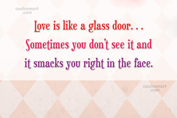 Images Quote: Love is like a glass door… Sometimes...