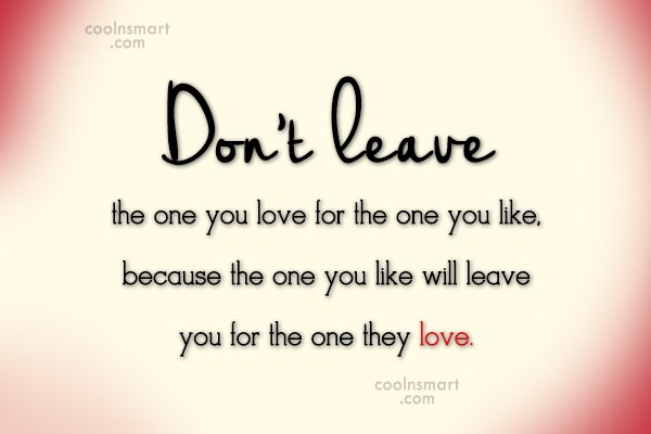 Love Quote: Don't leave the one you love for...