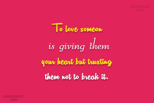 Love Quote: To love someone is giving them your...