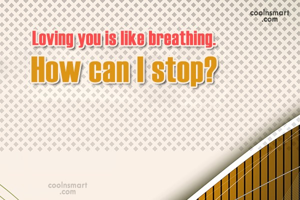 Love Quote: Loving you is like breathing. How can...