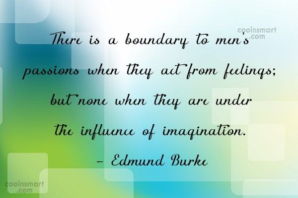Imagination Quote: There is a boundary to men's passions...