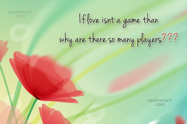 Quote: If love isn't a game then why...